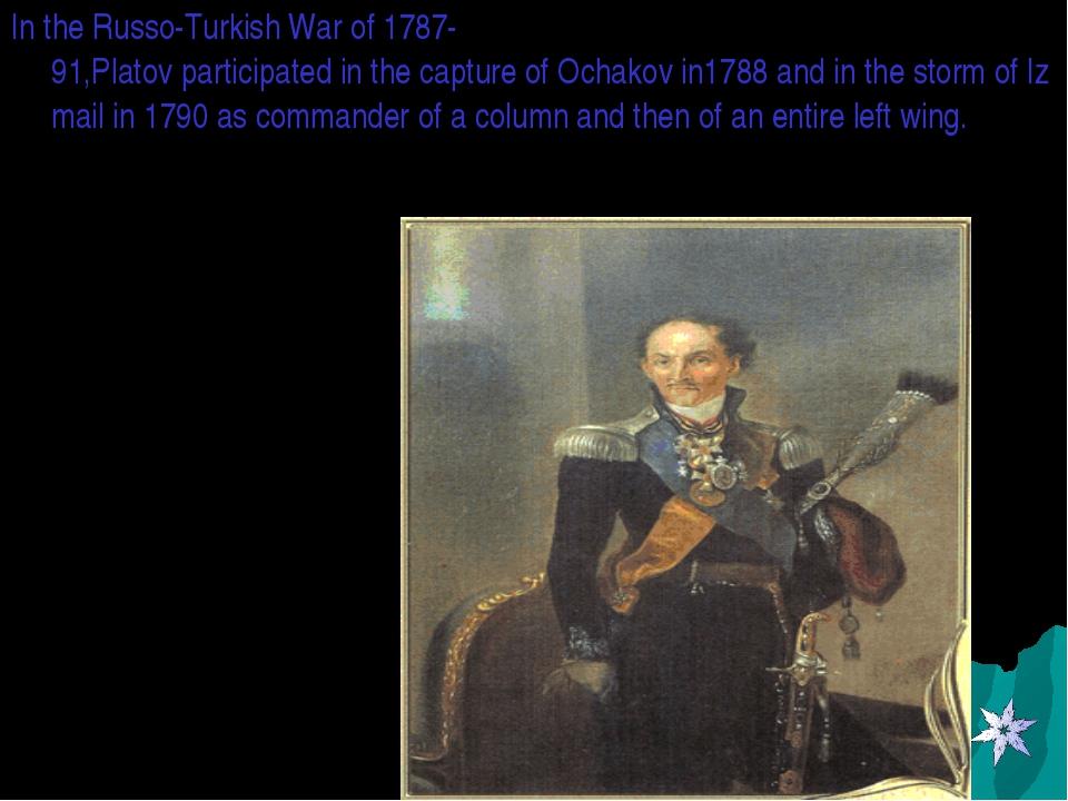 IntheRusso-TurkishWarof1787-91,PlatovparticipatedinthecaptureofOch...