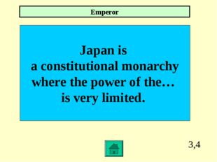 3,4 Japan is a constitutional monarchy where the power of the… is very limite