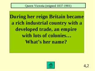 4,2 During her reign Britain became a rich industrial country with a develope