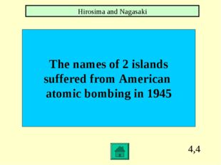 4,4 The names of 2 islands suffered from American atomic bombing in 1945 Hiro