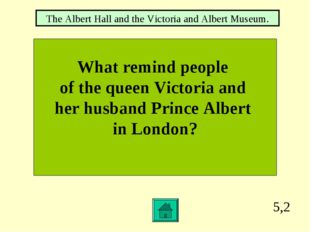 5,2 What remind people of the queen Victoria and her husband Prince Albert in