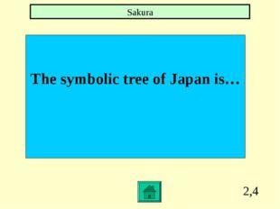 2,4 The symbolic tree of Japan is… Sakura