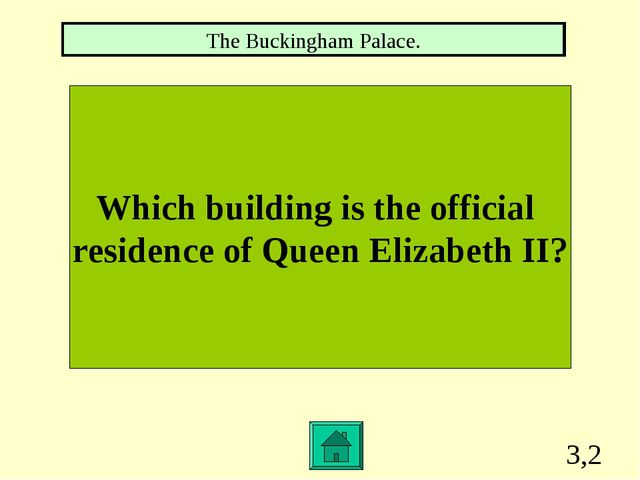 3,2 Which building is the official residence of Queen Elizabeth II? The Bucki...
