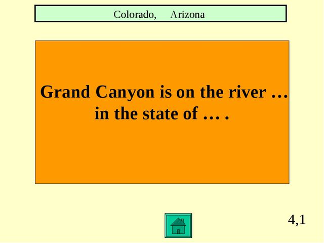 4,1 Grand Canyon is on the river … in the state of … . Colorado, Arizona