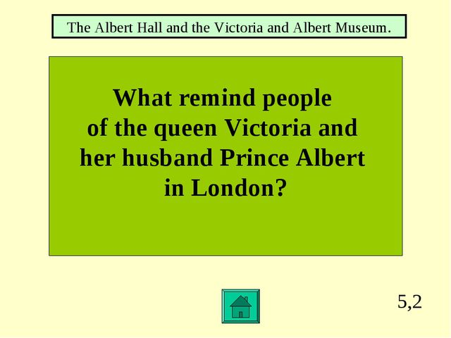 5,2 What remind people of the queen Victoria and her husband Prince Albert in...