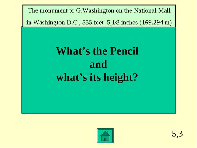 5,3 What's the Pencil and what's its height? The monument to G.Washington on...