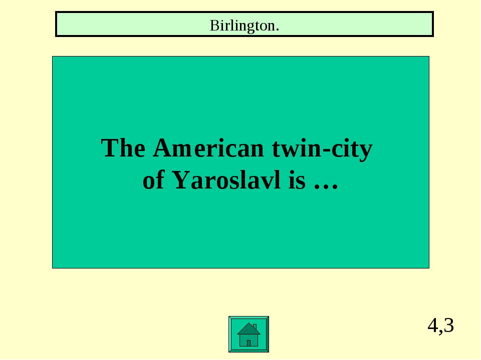 4,3 The American twin-city of Yaroslavl is … Birlington.