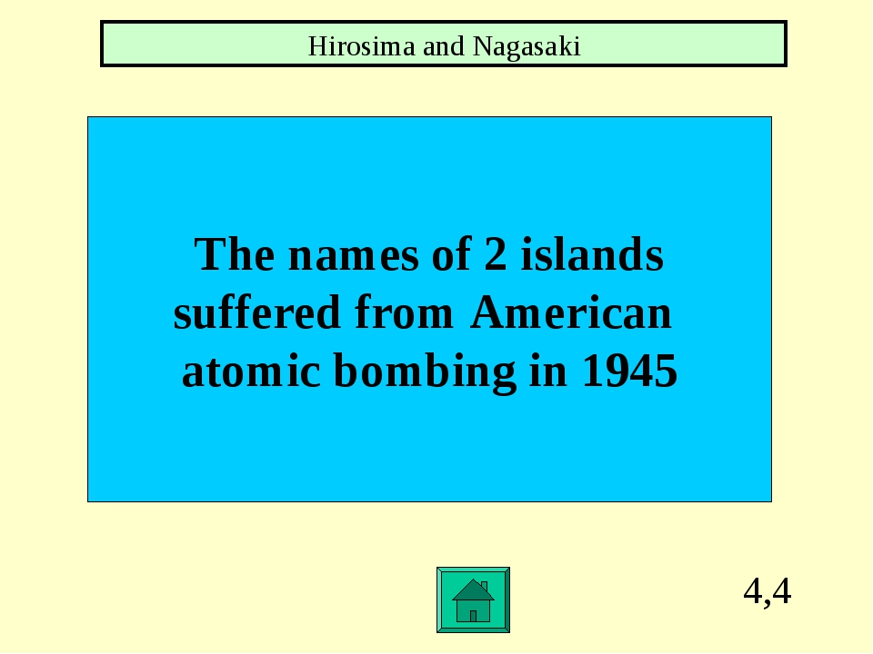 4,4 The names of 2 islands suffered from American atomic bombing in 1945 Hiro...
