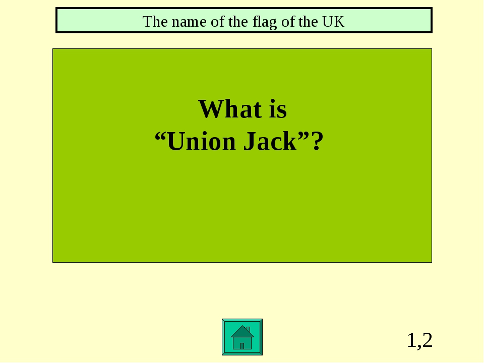 """1,2 What is """"Union Jack""""? The name of the flag of the UK"""