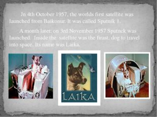 Jn 4th October 1957, the worlds first satellite was launched from Baikonur.