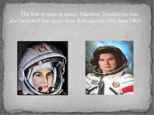 The first woman in space, Valentina Tereshkova, was also launched into space