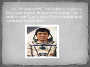 On 2nd October 1991, Toktar Aubakirov become the firast Kazakh to travel int