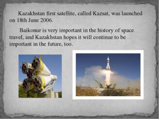 Kazakhstan first satellite, called Kazsat, was launched on 18th June 2006. B