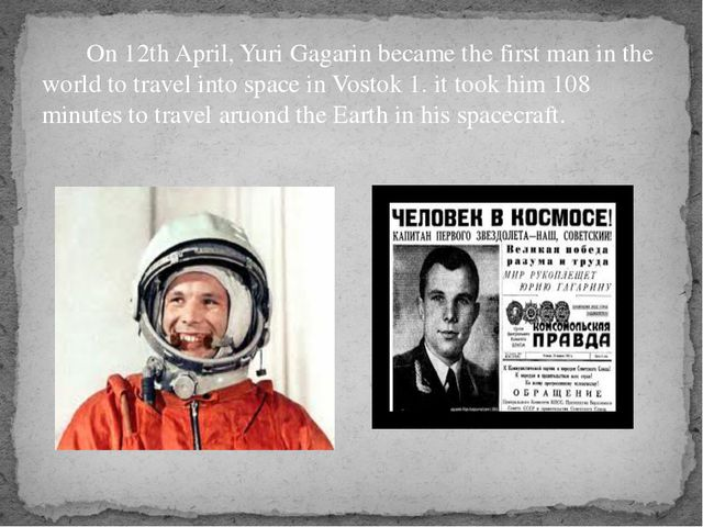 On 12th April, Yuri Gagarin became the first man in the world to travel into...