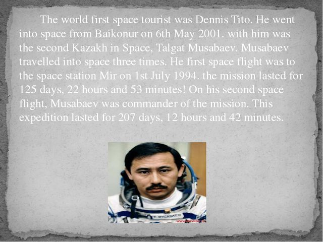 The world first space tourist was Dennis Tito. He went into space from Baiko...
