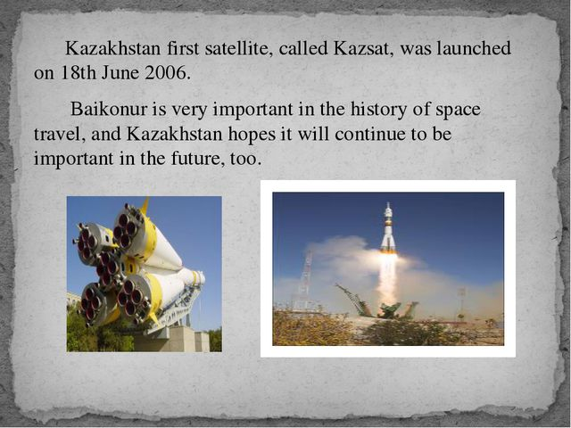 Kazakhstan first satellite, called Kazsat, was launched on 18th June 2006. B...
