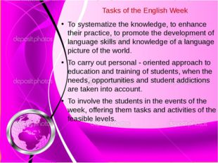Tasks of the English Week To systematize the knowledge, to enhance their prac