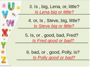 3. Is , big, Lena, or, little? _____________________________ Is Lena big or l