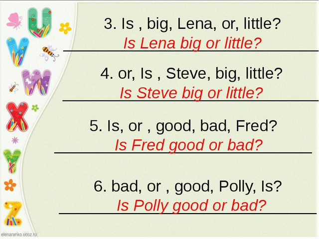3. Is , big, Lena, or, little? _____________________________ Is Lena big or l...