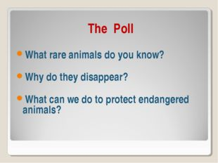 The Poll What rare animals do you know? Why do they disappear? What can we d