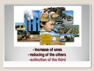 - Increase of ones - reducing of the others -extinction of the third