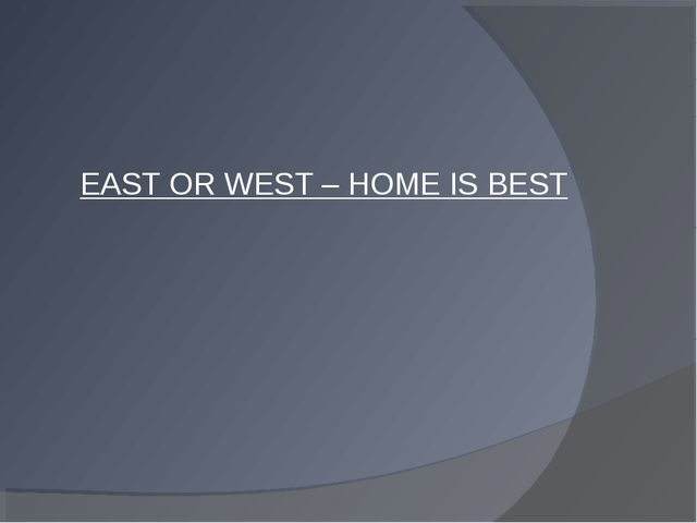 EAST OR WEST – HOME IS BEST