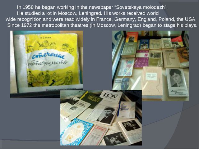 "In 1958 he began working in the newspaper ""Sovetskaya molodezh"". He studied..."
