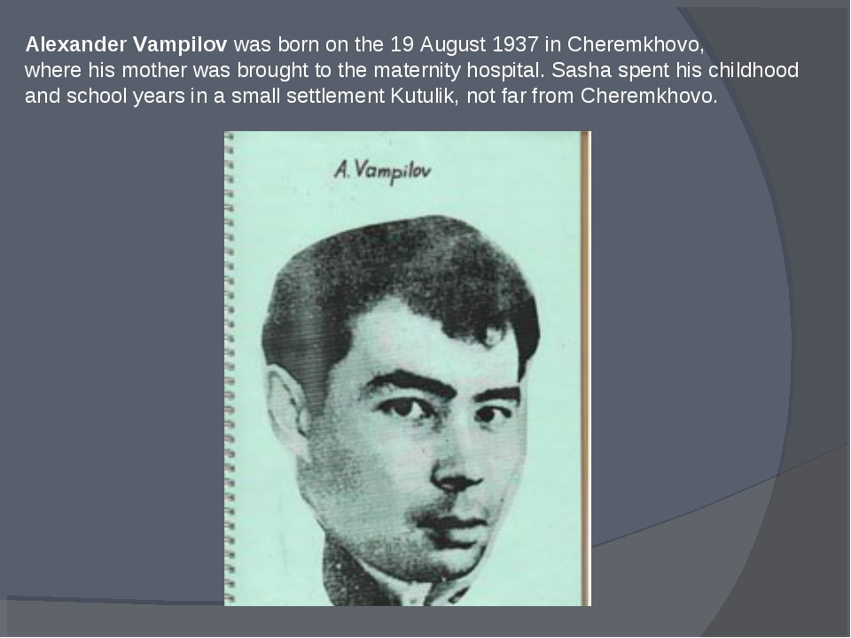 Alexander Vampilov was born on the 19 August 1937 in Cheremkhovo, where his m...