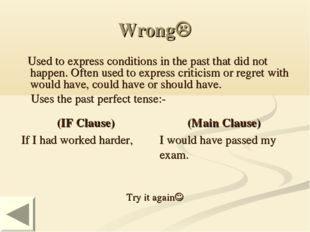 Wrong Used to express conditions in the past that did not happen. Often used