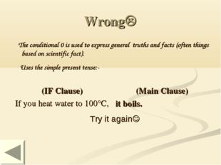 Wrong The conditional 0 is used to express general truths and facts (often t