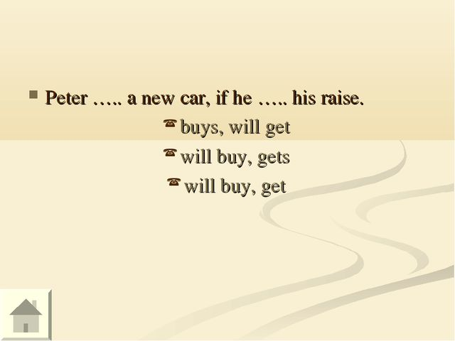 Peter ….. a new car, if he ….. his raise. buys, will get will buy, gets will...