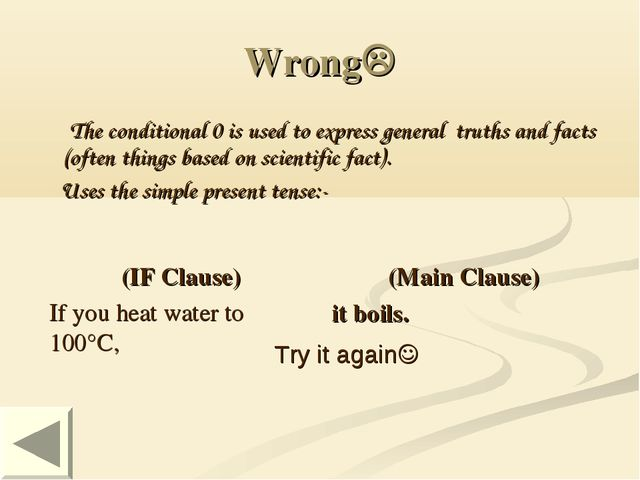 Wrong The conditional 0 is used to express general truths and facts (often t...