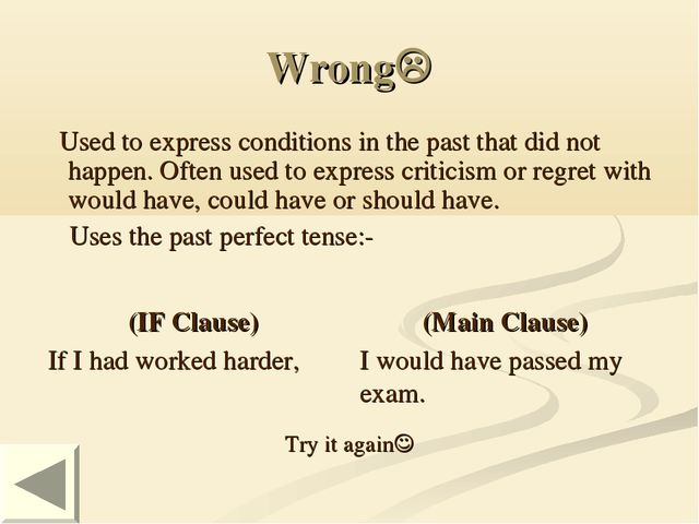 Wrong Used to express conditions in the past that did not happen. Often used...
