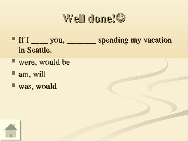 Well done! If I ____ you, _______ spending my vacation in Seattle. were, wou...