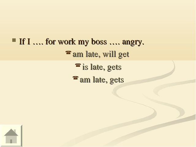 If I …. for work my boss …. angry. am late, will get is late, gets am late, g...