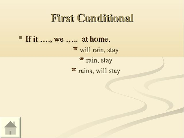First Conditional If it …., we ….. at home. will rain, stay rain, stay rains,...