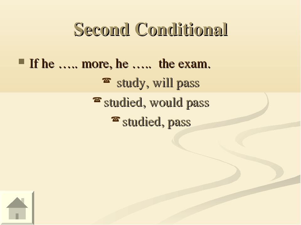 Second Conditional If he ….. more, he ….. the exam. study, will pass studied,...