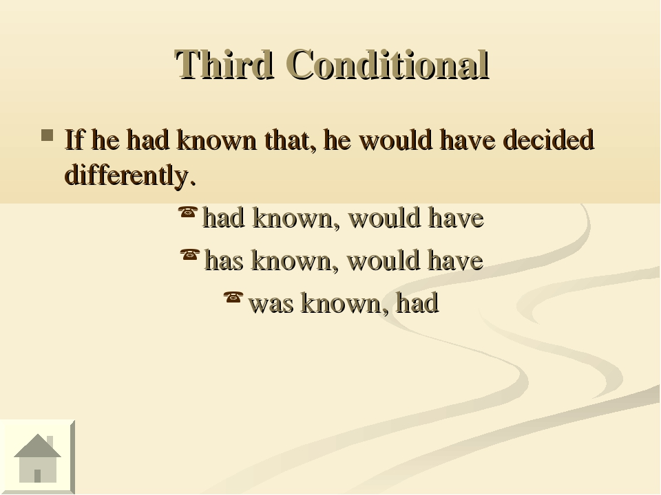 Third Conditional If he had known that, he would have decided differently. ha...
