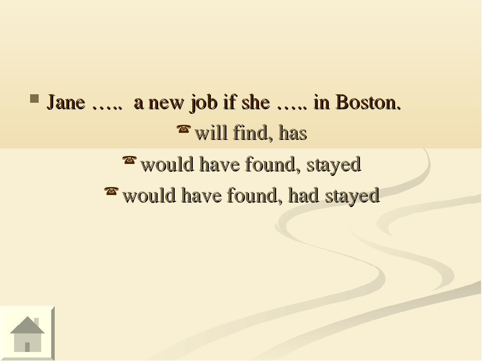 Jane ….. a new job if she ….. in Boston. will find, has would have found, sta...