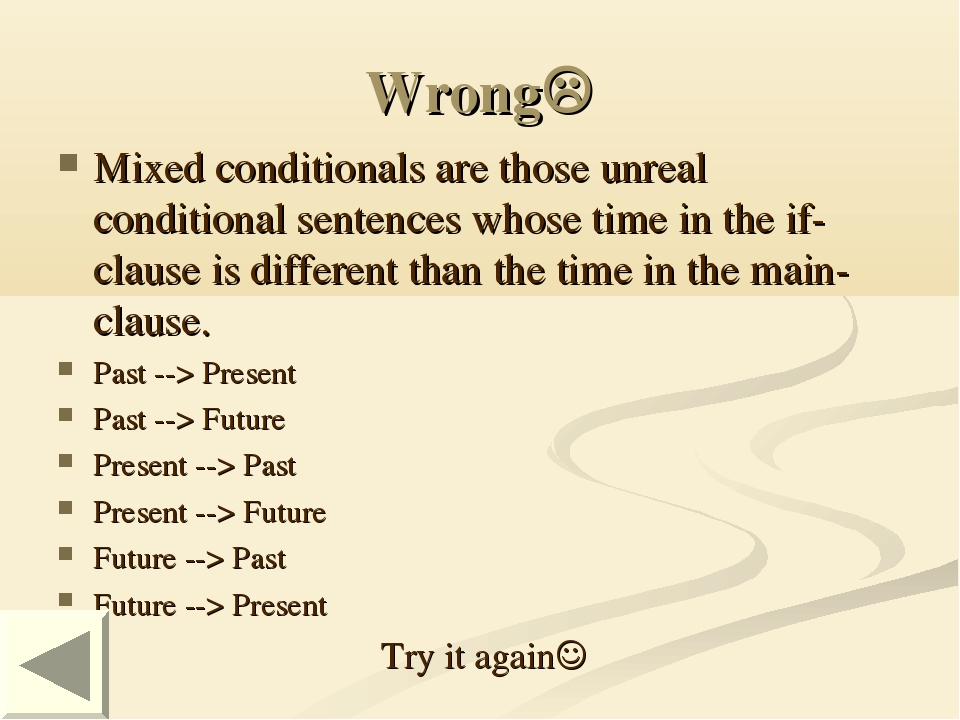 Wrong Mixed conditionals are those unreal conditional sentences whose time i...