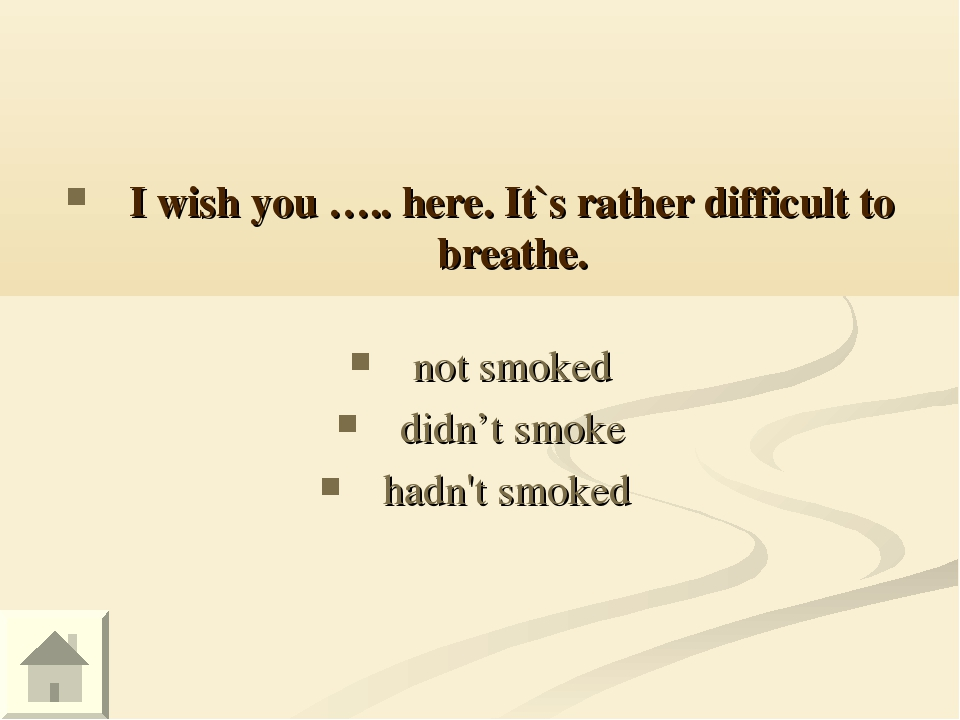 I wish you ….. here. It`s rather difficult to breathe. not smoked didn't smok...