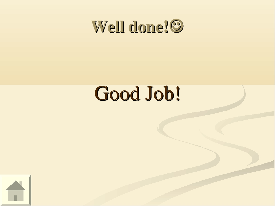 Well done! Good Job!