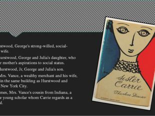 Julia Hurstwood, George's strong-willed, social-climbing wife. Jessica Hurst