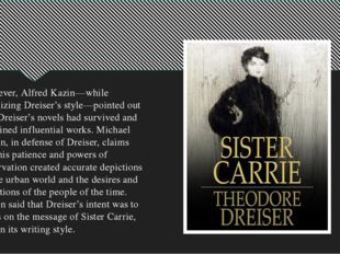 However, Alfred Kazin—while criticizing Dreiser's style—pointed out that Drei