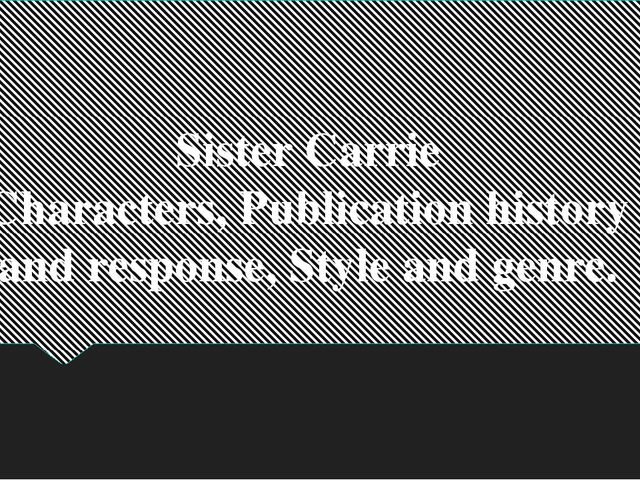 Sister Carrie Characters, Publication history and response, Style and genre.