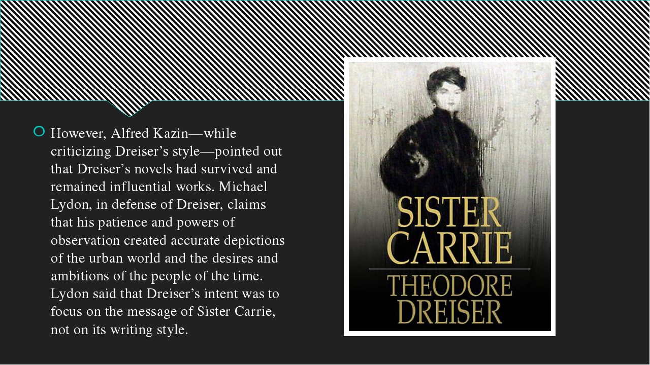 However, Alfred Kazin—while criticizing Dreiser's style—pointed out that Drei...