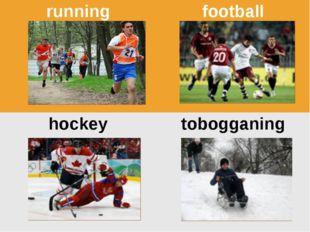 running football hockey tobogganing