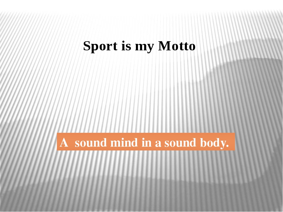 Sport is my Motto A sound mind in a sound body.