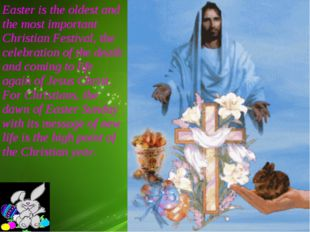 Easter is the oldest and the most important Christian Festival, the celebrati