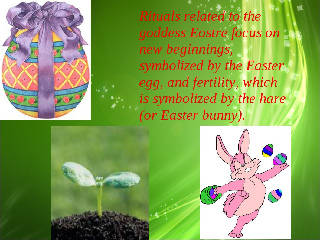 Rituals related to the goddess Eostre focus on new beginnings, symbolized by...